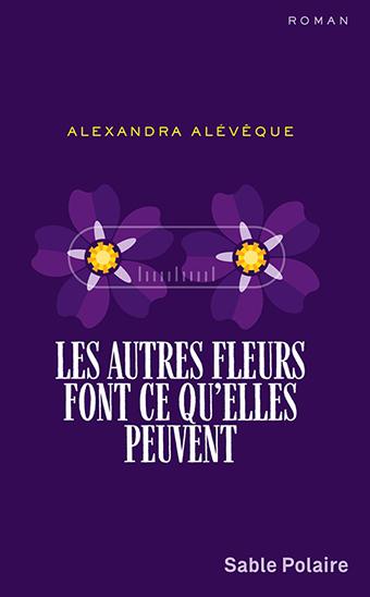 Alexandra Alévêque / Les Autres Fleurs font ce qu'elles peuvent